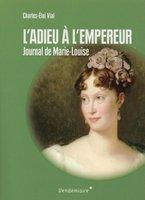 L'adieu a l'empereur  - journal de marie-louise
