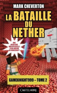 Minecraft - les aventures de gameknight999, t2 : la bataille du nether