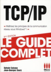 TCP/IP - Le guide complet