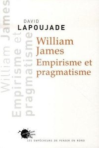 William james. empirisme et pragmatisme