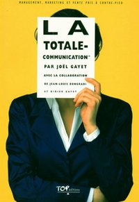 La Totale-Communication®  par J. Gayet, J.-L. Dongradi