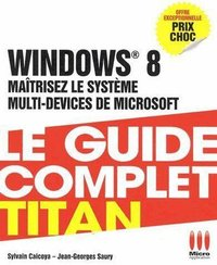 Windows 8 -  Le guide complet - Titan