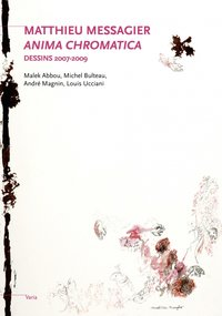Matthieu messagier, anima chromatica - dessins 2007-2009