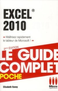 Excel 2010 - Le guide complet - Poche