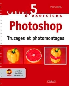 Pascal Curtil- Cahier n° 5 d'exercices photoshop