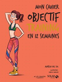 Mon cahier objectif training en 12 semaines