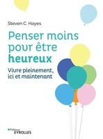S.Hayes, S.Smith - Penser moins pour être heureux