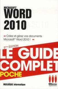 Word 2010 - Le guide complet - Poche
