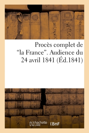 Procès complet de 'la france'. audience du 24 avril 1841