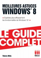 Meilleures astuces Windows 8 - Le guide complet