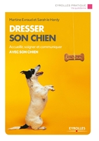 Martine Evraud, Sarah Le Hardy - Dresser son chien