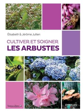 E.Jullien- Cultiver et soigner les arbustes