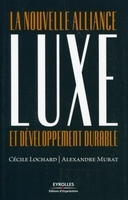 Cécile Lochard, Alexandre Murat - Luxe et développement durable