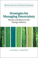 Organizations and the natural environment: strategies for managing uncertainty: booms and busts in t