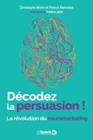 Décodez la persuasion ! la révolution du neuromarketing