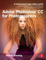 Adobe photoshop cc for photographers: a professional image editor's guide to the creative use of pho