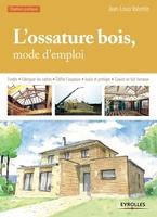 Jean-Louis Valentin - L'ossature bois, mode d'emploi