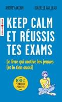 Audrey Akoun, Isabelle Pailleau - Keep calm et réussis tes exams !