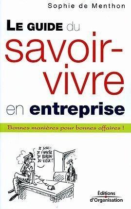 Sophie de Menthon- Le guide du savoir-vivre en entreprise