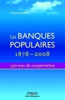 Elisabeth ALBERT - Les banques populaires : 1878-2008