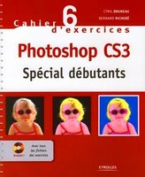 Cyril Bruneau, Bernard Richebé - Cahier n° 6 d'exercices Photoshop CS3