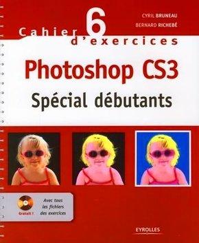 Cyril Bruneau, Bernard Richebé- Cahier n° 6 d'exercices Photoshop CS3