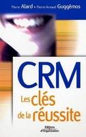 Pierre ALARD, Pierre-Arnaud Guggémos - Crm  - les clés de la réussite