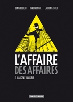 L'affaire des affaires - Volume 1 - L'argent invisible
