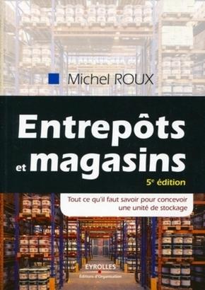M.Roux- Entrepôts et magasins tout ce qu'il faut savoir pour concevoir une unité de stokage