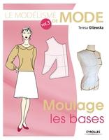 T.Gilewska - Le modélisme de mode -  volume 3 moulage, les bases