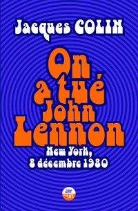 On a tué john lennon - new york, 8 décembre 1980