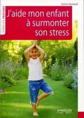 Sylvie Sarzaud- J'aide mon enfant à surmonter son stress