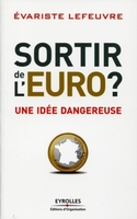 Evariste Lefeuvre - Sortir de l'euro ?