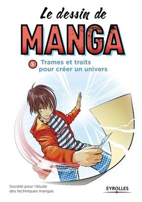 Société pour l'étude des techniques mangas- Le dessin de manga - Volume 5 - Trames et traits pour créer un univers