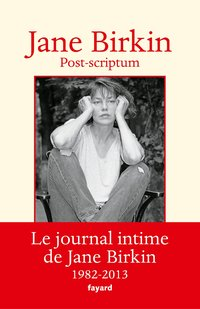 Post-scriptum - Le journal intime de Jane Birkin - 1982-2013
