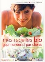 A.Geers, O.Degorce - Mes recettes bio gourmandes et pas chères