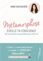 A.Ghesquière - Métamorphose, éveille ta conscience !
