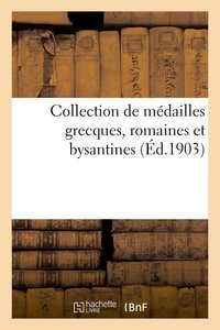 Collection de médailles grecques, romaines et bysantines