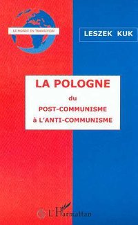 La pologne du post-communisme a l'anti-communisme