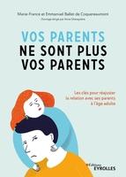 M.-F.Ballet de Coquereaumont, E.Ballet de Coquereaumont - Vos parents ne sont plus vos parents