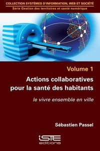 Actions collaboratives pour la santé des habitants - Volume 1