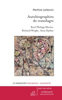 Autobiographies de transfuges. karl philipp moritz, richard wright, assia djebar