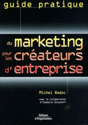 M.Badoc, I.Selezneff- Guide pratique du marketing pour les créateurs d'entreprise