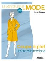 T.Gilewska - Le modélisme de mode - volume 2 coupe à plat : les transformations