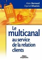 Alain Bernard, Djamel Khamès - Le multicanal au service de la relation clients