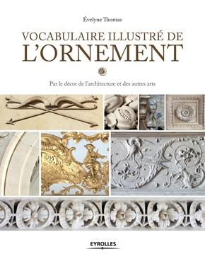 Évelyne Thomas- Vocabulaire illustré de l'ornement par le décor de l'architecture et des autres arts