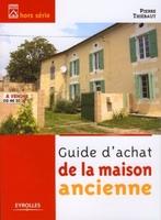 Pierre Thiébaut - Guide d'achat de la maison ancienne