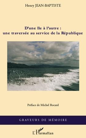 D'une île à l'autre : une traversée au service de la République - Henry Jean-Baptiste