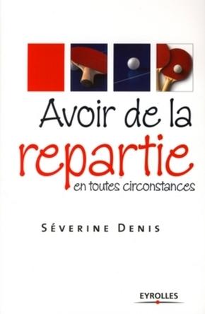 Denis, Severine- Avoir de la répartie en toutes circonstances