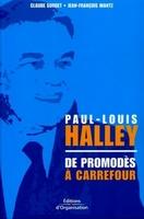 Claude Sordet, Jean-François Wantz - Paul louis halley : de promodes a carrefour